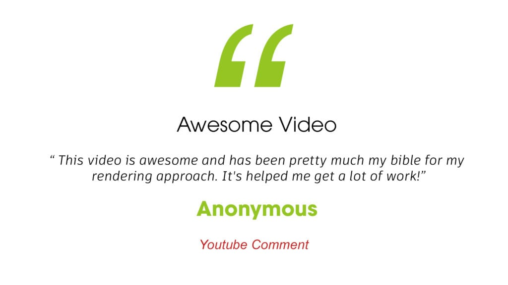 """Awesome Video """"This video is awesome and has been pretty much my bible for my rendering approach. It's helped me get a lot of work!"""" Anonymous youtube comment"""